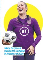 ??  ?? Mary Earps last played for England in November 2019