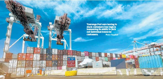 ?? Photo / Supplied ?? Tauranga Port says having to stack containers four high is hampering its ability to pick out individual boxes for customers.