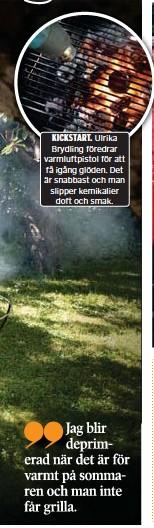 ??  ?? KICKSTART. Ulrika Brydling föredrar varmluftpistol för att få igång glöden. Det är snabbast och man slipper kemikalier doft och smak.