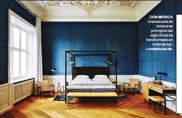 ??  ?? CON MÚSICA Una escuela de música de principios del siglo XX se ha transformado en hotel de lujo. nobishotel.dk.