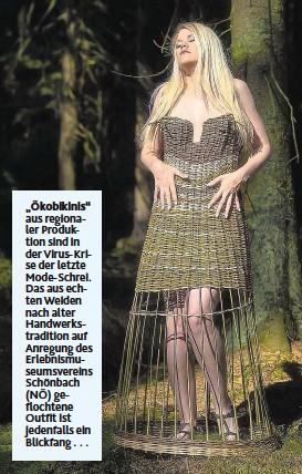 """??  ?? """"Ökobikinis""""aus regionaler Produktion sind in der Virus-Krise der letzte Mode-Schrei. Das aus echten Weiden nach alter Handwerkstradition auf Anregung des Erlebnismuseumsvereins Schönbach (NÖ) geflochtene Outfit ist jedenfalls ein Blickfang . . ."""