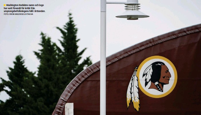 ?? FOTO: DREW ANGERER/LEHTIKUVA ?? Washington Redskins namn och logo har varit föremål för kritik från ursprungsbefolkningens håll i årtionden. ■