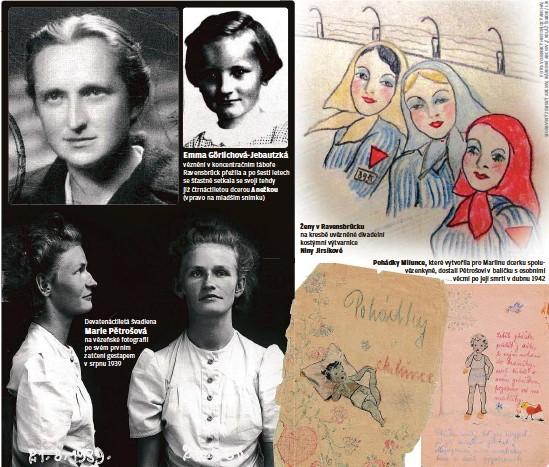 ??  ?? Devatenáctiletá švadlena na vězeňské fotografii po svém prvním zatčení gestapem v srpnu 1939 věznění v koncentračním táboře Ravensbrück přežila a po šesti letech se šťastně setkala se svojí tehdy již čtrnáctiletou dcerou Anežkou (vpravo na mladším snímku) Ženy v Ravensbrücku na kresbě uvězněné divadelní kostýmní výtvarnice Niny Jirsíkové Pohádky Milunce, které vytvořila pro Mariinu dcerku spoluvězenkyně, dostali Pětrošovi v balíčku s osobními věcmi po její smrti v dubnu 1942