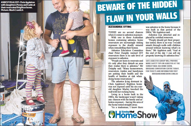 ??  ?? ASBESTOS ALERT: Chris Appleton with daughters Penny and Eadie at their renovated Brighton home. Picture: Mark Cranitch
