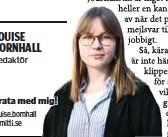?? LOUISE BORNHALL ?? Redaktör Prata med mig! louise.bornhall @mitti.se