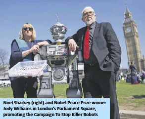??  ?? Noel Sharkey (right) and Nobel Peace Prize winner Jody Williams in London's Parliament Square, promoting the Campaign To Stop Killer Robots
