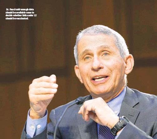 ??  ?? Dr. Fauci said enough data should be available soon to decide whether kids under 12 should be vaccinated.