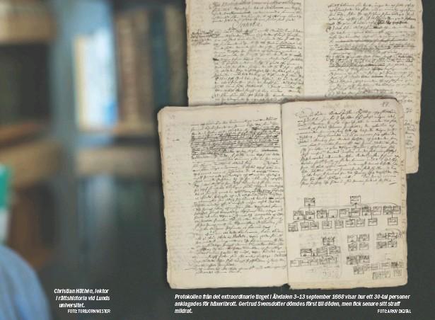 ?? FOTO: TORBJÖRN WESTER FOTO: ARKIV DIGITAL ?? Christian Häthén, lektor i rättshistoria vid Lunds universitet. Protokollen från det extraordinarie tinget i Älvdalen 3–13 september 1668 visar hur ett 30-tal personer anklagades för häxeribrott. Gertrud Svensdotter dömdes först till döden, men fick senare sitt straff mildrat.