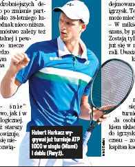 ??  ?? Hubert Hurkacz wygrywał już turnieje ATP 1000 w singlu (Miami) i deblu (Paryż).