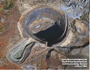??  ?? Open mines have blighted the South African landscape ever since the Kimberley diamond strike of 1868.