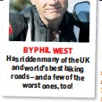 ??  ?? BY PHIL WEST Has ridden many of the UK and world's best biking roads – and a few of the worst ones, too!