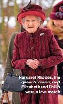 ??  ?? Margaret Rhodes, the queen's cousin, said Elizabeth and Philip were a love match