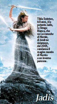 ??  ?? Tilda Swinton, 60 anni, è la potente Jadis, la Strega Bianca, che ne Le cronache di Narnia, di Andrew Adamson, del 2005, condanna il magico mondo di Narnia a un inverno perenne. Jadis
