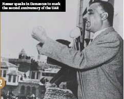 ??  ?? Nasser speaks in Damascus to mark the second anniversary of the UAR