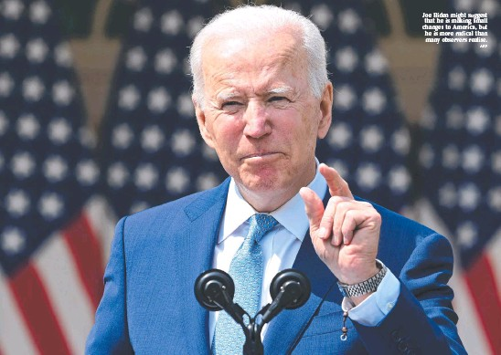 ?? AFP ?? Joe Biden might suggest that he is making small changes to America, but he is more radical than many observers realise.