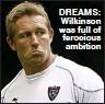 ??  ?? DREAMS: Wilkinson was full of ferocious ambition