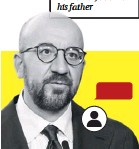 ??  ?? Charles Michel The former Belgian prime minister also appears on the leaked list, as does his father