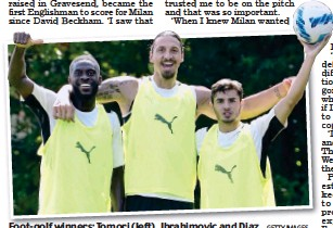 ?? GETTY IMAGES ?? Foot-golf winners: Tomori (left), Ibrahimovic and Diaz