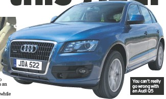 ??  ?? You can't really go wrong with an Audi Q5
