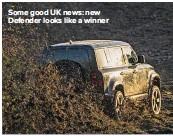 ??  ?? Some good UK news: new Defender looks like a winner