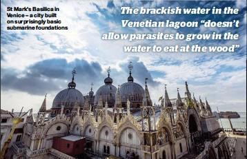 ??  ?? St Mark's Basilica in Venice – a city built on surprisingly basic submarine foundations