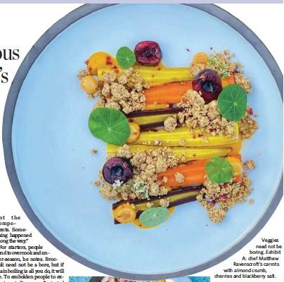 ??  ?? Veggies need not be boring. Exhibit A: chef Matthew Ravenscroft's carrots with almond crumb, cherries and blackberry salt.