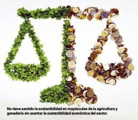 ??  ?? No tiene sentido la sostenibilidad en mayúsculas de la agricultura y ganadería sin asentar la sostenibilidad económica del sector.