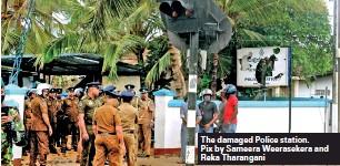 ??  ?? The damaged Police station. Pix by Sameera Weerasekera and Reka Tharangani