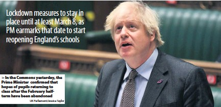 ?? UK Parliament/Jessica Taylor ?? In the Commons yesterday, the Prime Minister confirmed that hopes of pupils returning to class after the February halfterm have been abandoned