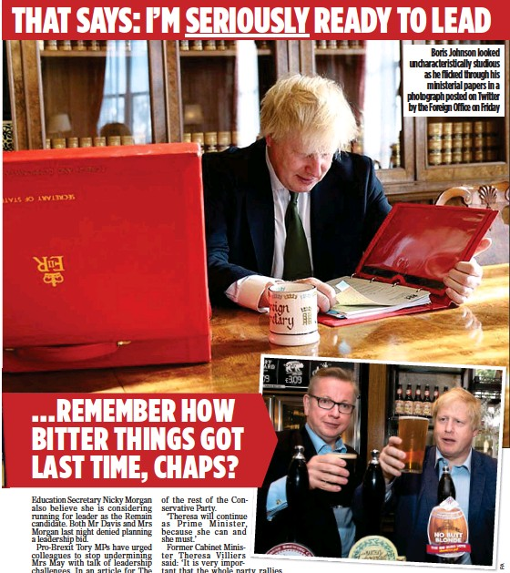 ??  ?? FRIENDS REUNITED? Gove and Johnson during last year's EU referendum campaign and, far left, the MoS revelation that the pair had held secret Brexit talks Boris Johnson looked uncharacteristically studious as he flicked through his ministerial papers in...