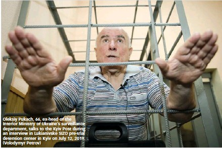 ??  ?? Oleksiy Pukach, 66, ex-head of the Interior Ministry of Ukraine's surveillance department, talks to the Kyiv Post during an interview in Lukianivske SIZO pre-trial detention center in Kyiv on July 12, 2019. (Volodymyr Petrov)