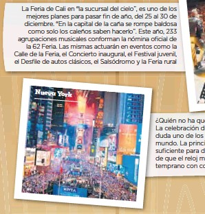 ??  ?? ¿Quién no ha querido pasar fin de año en Times Square? La celebración de año nuevo en la Gran Manzana es sin duda uno de los eventos más llamativos y relevantes en el mundo. La principal recomendación, es asistir con tiempo suficiente para disfrutar de todos los eventos previos antes de que el reloj marque las 12:00. La fiesta comienza desde temprano con conciertos de diferentes celebridades.